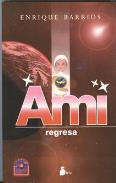 LIBROS DE ENRIQUE BARRIOS | AMI REGRESA (Rústica)